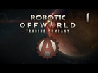 Offworld Trading Company Let's Play as Robotic 1