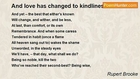 Rupert Brooke - And love has changed to kindliness